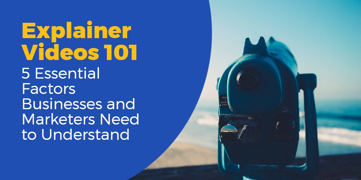 explainer videos 101 5 things businees and marketers need to understand
